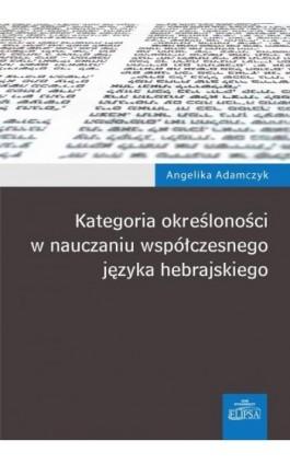 Kategoria określoności w nauczaniu współczesnego języka hebrajskiego - Angelika Adamczyk - Ebook - 978-83-8017-076-6