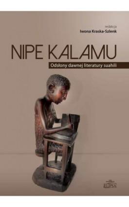 Nipe Kalamu Odsłony dawnej literatury suahili Tom 1 - Iwona Kraska-Szlenk - Ebook - 978-83-8017-075-9
