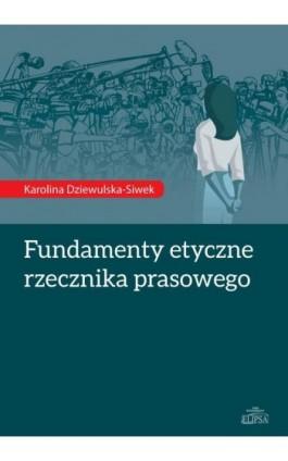 Fundamenty etyczne rzecznika prasowego - Karolina Dziewulska-Siwek - Ebook - 978-83-8017-088-9