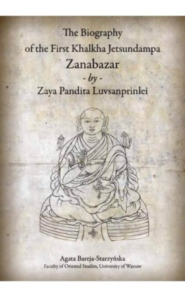 The Biography of the First Khalkha Jetsundampa Zanabazar by Zaya Pandita Luvsanprinlei - Agata Bareja-Starzyńska - Ebook - 978-83-8017-073-5