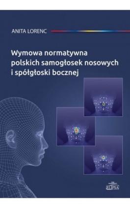 Wymowa normatywna polskich samogłosek nosowych i spółgłoski bocznej - Anita Lorenc - Ebook - 978-83-8017-090-2