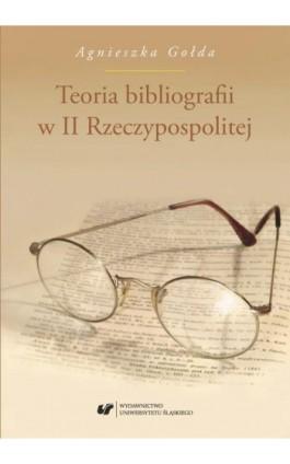 Teoria bibliografii w II Rzeczypospolitej - Agnieszka Gołda - Ebook - 978-83-226-3338-0