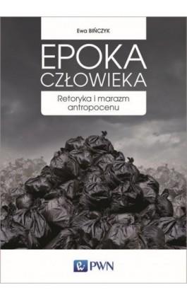 Epoka człowieka - Ewa Bińczyk - Ebook - 978-83-01-20009-1