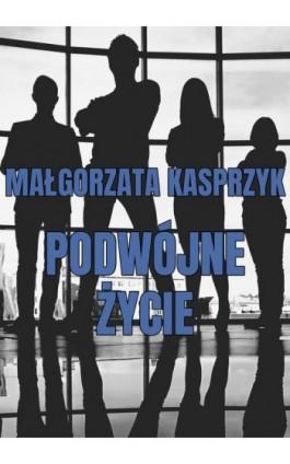 Podwójne życie - Małgorzata Kasprzyk - Ebook - 978-83-7859-952-4