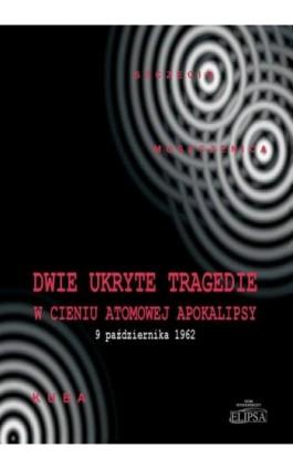 Dwie ukryte tragedie w cieniu atomowej apokalipsy - Paweł Soroka - Ebook - 978-83-8017-113-8