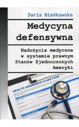 Medycyna defensywna - Daria Bieńkowska - Ebook - 978-83-65697-43-1