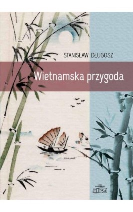 Wietnamska przygoda - Stanisław Długosz - Ebook - 978-83-8017-107-7