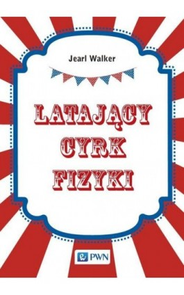 Latający cyrk fizyki - Jearl Walker - Ebook - 978-83-01-19795-7