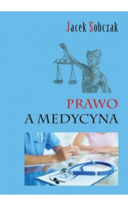 Prawo a medycyna - Jacek Sobczak - Ebook - 978-83-65697-41-7