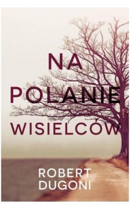 Na polanie wisielców - Robert Dugoni - Ebook - 978-83-8125-350-5