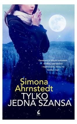 Tylko jedna szansa - Simona Ahrnstedt - Ebook - 978-83-8110-577-4