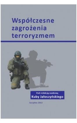 Współczesne zagrożenia terroryzmem - Kuba Jałoszyński - Ebook - 978-83-7462-380-3