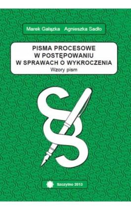 Pisma procesowe w postępowaniu w sprawach o wykroczenia. Wzory pism - Agnieszka Sadło-Nowak - Ebook - 978-83-7462-373-5