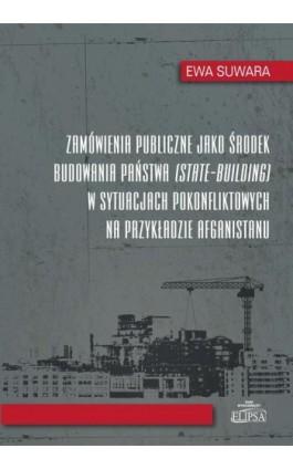 Zamówienia publiczne jako środek budowania państwa w sytuacjach pokonfliktowych na przykładzie Afgan - Ewa Suwara - Ebook - 978-83-8017-069-8