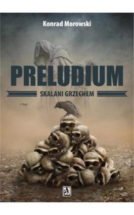 Preludium. Skalani grzechem - Konrad Morowski - Ebook - 978-83-8119-249-1