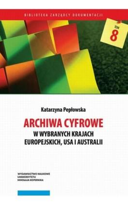 Archiwa cyfrowe w wybranych krajach europejskich, USA i Australii - Katarzyna Pepłowska - Ebook - 978-83-231-3980-5