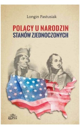 Polacy u narodzin Stanów Zjednoczonych - Longin Pastusiak - Ebook - 978-83-8017-125-1