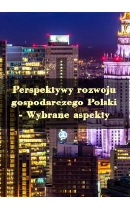 Perspektywy rozwoju gospodarczego Polski - Wybrane aspekty - Aleksandra Fudali - Ebook - 978-83-62062-87-4