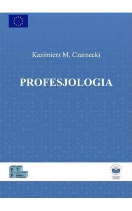 Profesjologia. Nauka o profesjonalnym rozwoju człowieka - Kazimierz M. Czarnecki - Ebook - 978-83-64788-72-7