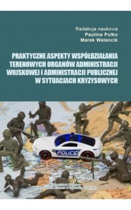 Praktyczne aspekty współdziałania terenowych organów administracji wojskowej i administracji publicznej w sytuacjach kryzysowych - Ebook - 978-83-64927-67-6