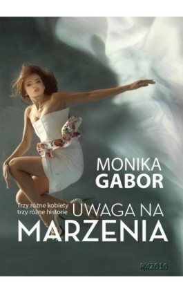 Uwaga na marzenia - Monika Gabor - Ebook - 978-83-794-9055-4