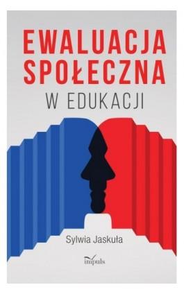 Ewaluacja społeczna w edukacji - Jaskuła Sylwia - Ebook - 978-83-8095-519-6