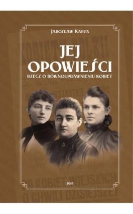 Jej opowieści. Rzecz o równouprawnieniu kobiet - Jarosław Kapsa - Ebook - 978-83-65994-01-1