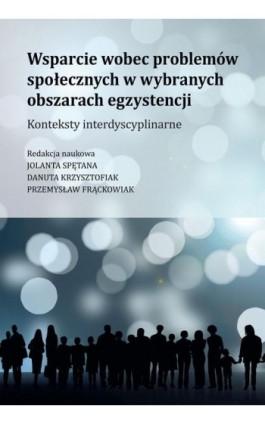 Wsparcie wobec problemów społecznych w wybranych obszarach egzystencji - Krzysztofiak Danuta - Ebook - 978-83-8095-514-1