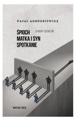 Śpioch Matka i syn Spotkanie. Utwory sceniczne - Rafał Andrusiewicz - Ebook - 978-83-8083-881-9