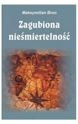 Zagubiona nieśmiertelność - Maksymilian Bron - Ebook - 978-83-7900-488-1