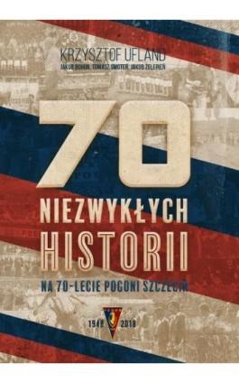 70 niezwykłych historii na 70-lecie Pogoni Szczecin - Krzysztof Ufland - Ebook - 978-83-951271-2-0