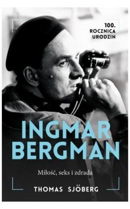 Ingmar Bergman. Miłość, Seks i Zdrada - Thomas Sjöberg - Ebook - 978-83-8125-376-5