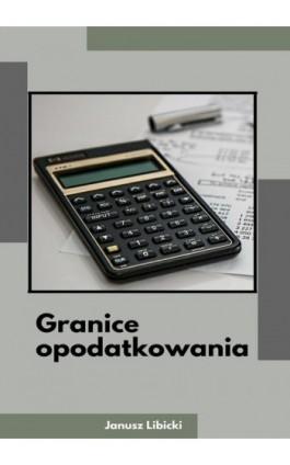 Granice opodatkowania - Janusz Libicki - Ebook - 978-83-8119-320-7