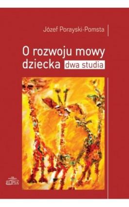 O rozwoju mowy dziecka Dwa studia - Józef Porayski-Pomsta - Ebook - 978-83-8017-067-4