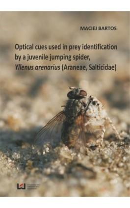 Optical cues used in prey identification by a juvenile jumping spider, Yllenus arenarius (Araneae, Salticidae) - Maciej Bartos - Ebook - 978-83-7525-895-0