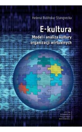 E-kultura. Model i analiza kultury organizacji wirtualnych - Helena Bulińska-Stangrecka - Ebook - 978-83-7814-830-2