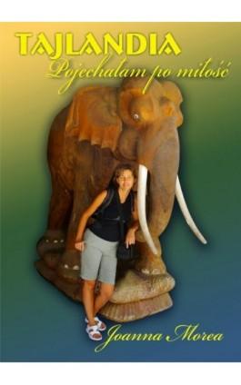 Tajlandia Pojechałam po miłość - Joanna Morea - Ebook - 978-83-7859-262-4