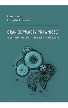 Granice władzy prawniczej - Paweł Jabłoński - Ebook - 978-83-7688-506-3