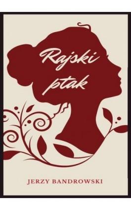 Rajski ptak - Jerzy Bandrowski - Ebook - 978-83-8119-311-5