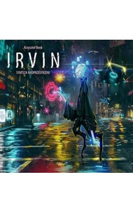 Irvin. Synteza nadprzestrzeni - Krzysztof Bonk - Audiobook - 978-83-7859-965-4