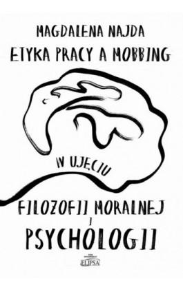 Etyka pracy a mobbing w ujęciu filozofii moralnej i psychologii - Magdalena Najda - Ebook - 978-83-8017-057-5