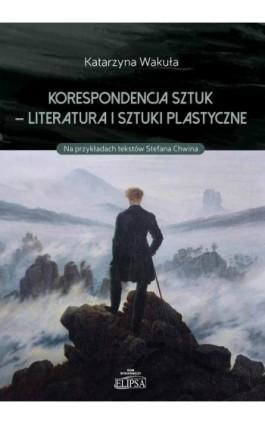 Korespondencja sztuk - Literatura i sztuki plastyczne - Katarzyna Wakuła - Ebook - 978-83-8017-131-2