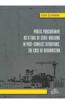 Public Procurement as a Tool of State - Building in Post - Conflict Situations: The Case of Afghanistan - Ewa Suwara - Ebook - 978-83-8017-070-4