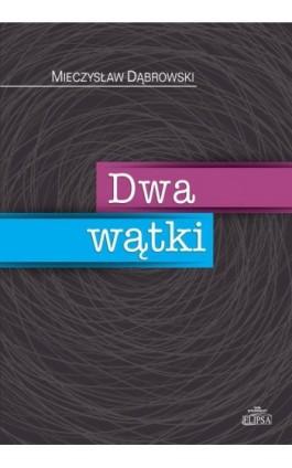 Dwa wątki - Mieczysław Dąbrowski - Ebook - 978-83-8017-058-2