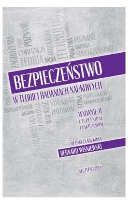 Bezpieczeństwo w teorii i badaniach naukowych. Wyd. II uzupełnione i uaktualnione - Bernard Wiśniewski - Ebook - 978-83-7462-643-9