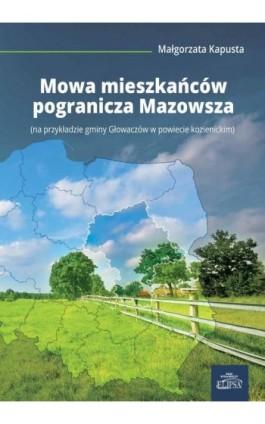 Mowa mieszkańców pogranicza Mazowsza - Małgorzata Kapusta - Ebook - 978-83-8017-167-1