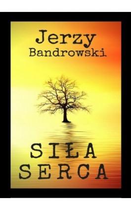 Siła serca - Jerzy Bandrowski - Ebook - 978-83-8119-334-4