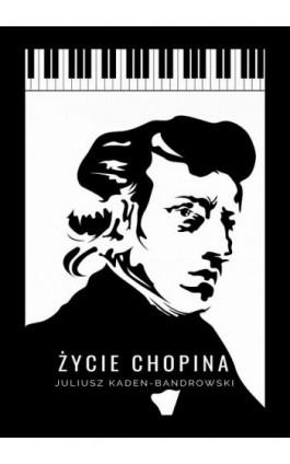 Życie Chopina - Juliusz Kaden-Bandrowski - Ebook - 978-83-8119-333-7