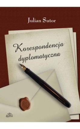 Korespondencja dyplomatyczna - Julian Sutor - Ebook - 978-83-8017-173-2