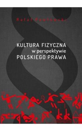 Kultura fizyczna w perspektywie polskiego prawa - Rafał Pawłowski - Ebook - 978-83-7133-713-0